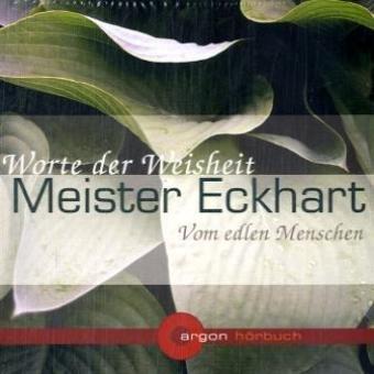 Meister Eckhart. Vom edlen Menschen (Worte der Weisheit) (argon Hörbuch)
