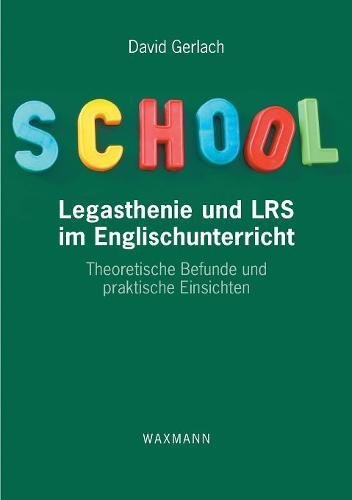 Legasthenie und LRS im Englischunterricht: Theoretische Befunde und praktische Einsichten