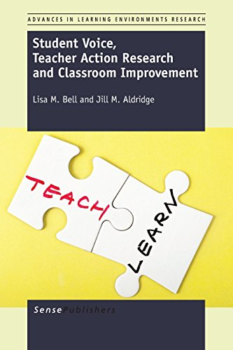 Student Voice, Teacher Action Research and Classroom Improvement (Advances in Learning Environments Research)