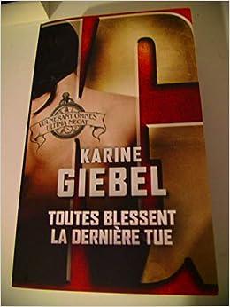 Toutes Blessent La Derniere Tue Karine Giebel Amazon Fr