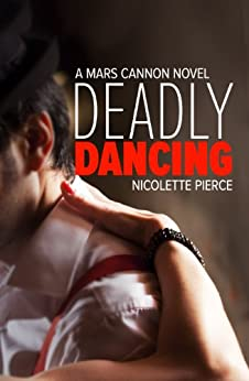 Deadly Dancing (Mars Cannon Book 1) by [Pierce, Nicolette]
