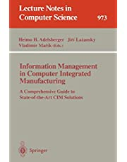 Information Management in Computer Integrated Manufacturing: A Comprehensive Guide to State-of-the-Art CIM Solutions