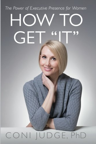 How to Get ''It'': The Power of Executive Presence for Women by CreateSpace Independent Publishing Platform