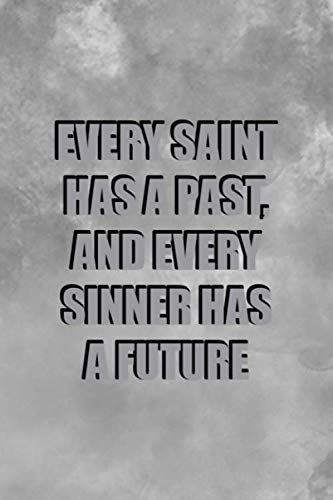Every Saint Has A Past And Every Sinner Has A Future: Notebook Journal Composition Blank Lined Diary Notepad 120 Pages Paperback Grey Texture Sinner