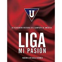 Liga Mi Pasión: La verdadera historia del Campeón de América (Spanish Edition)