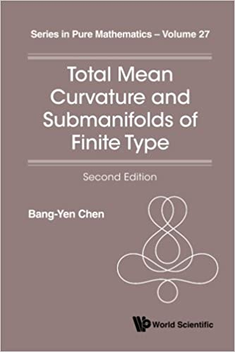 Total Mean Curvature And Submanifolds Of Finite Type (2Nd Edition) (Series in Pure Mathematics)