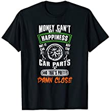 Money Can't buy Happiness but It Can Buy Car Parts T-shirt