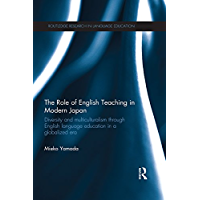 The Role of English Teaching in Modern Japan: Diversity and multiculturalism through English language education in a globalized era (Routledge Research in Language Education)