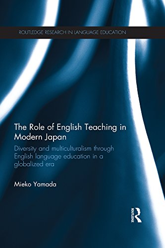 The Role of English Teaching in Modern Japan: Diversity and multiculturalism through English language education in a globalized era (Routledge Research in Language Education) Pdf