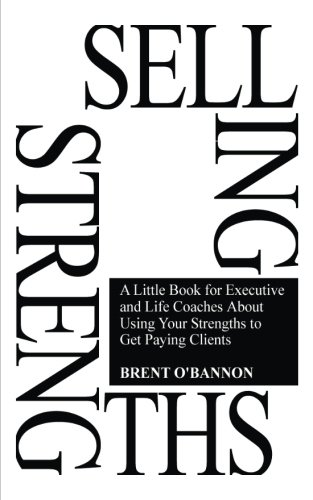 Download Selling Strengths: A Little Book for Executive and Life Coaches About Using Your Strengths to Get Paying Clients ebook