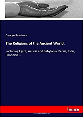 Book The Religions of the Ancient World,: including Egypt, Assyria and Babylonia, Persia, India, Phoenicia...
