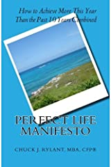 Perfect Life Manifesto: How to Achieve more this year than the past 10 years combined by Chuck J. Rylant (2011-01-26) Paperback