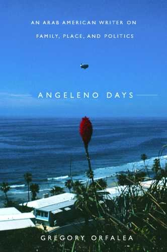 Angeleno Days: An Arab American Writer on Family, Place, and Politics PDF