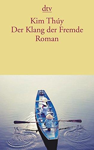 Der Klang der Fremde: Roman Taschenbuch – 19. Juni 2015 Kim Thúy Andrea Alvermann Brigitte Große dtv Verlagsgesellschaft