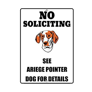 Aluminum Metal Sign Funny Ariege Pointer Dog No Soliciting See Informative Novelty Wall Art Vertical 12INx18IN 7