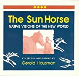 img - for Sun Horse: Native Visions of the New World: 1st (First) Edition book / textbook / text book