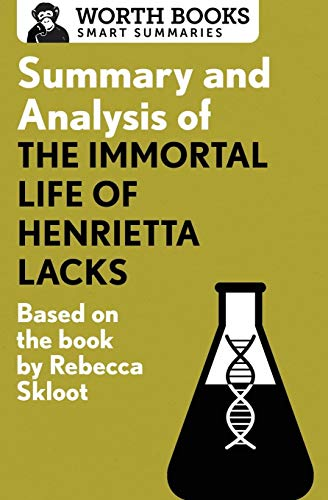 Summary and Analysis of The Immortal Life of Henrietta Lacks: Based on the Book by Rebecca Skloot (Smart Summaries) (The Immortal Life Of Henrietta Lacks Analysis)