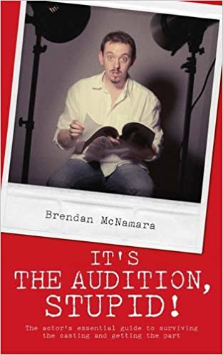 It's the Audition, Stupid!: The actor's essential guide to