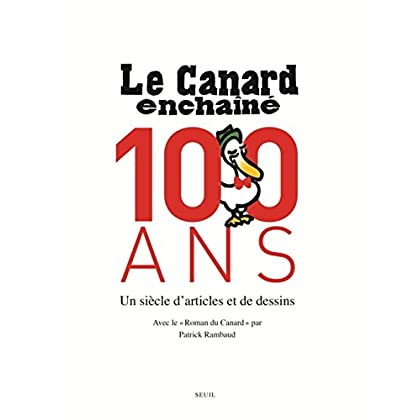 Le Canard Enchainé , 100 ans : un siecle d'articles et de dessins (French Edition)