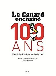 Le Canard Enchaîné, 100 ans : Un siècle d'artistes et de dessins par  Le Canard enchaîné