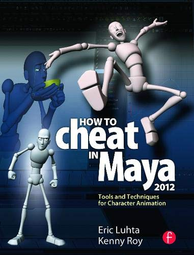 How to Cheat in Maya 2012: Tools and Techniques for Character Animation