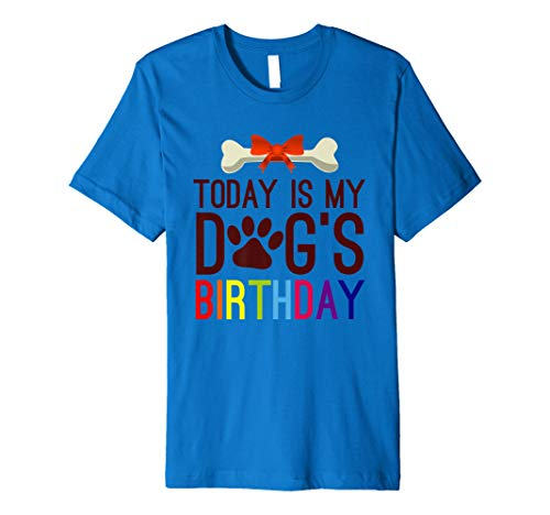 Today is My Dog's Birthday Fun Pet Owner Its My Dogs Day Premium T-Shirt
