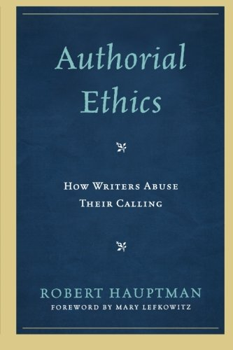 Authorial Ethics: How Writers Abuse Their Calling by Lexington Books