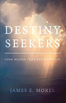 Destiny Seekers: Look Higher Than The Mountain by [Morel, James E.]