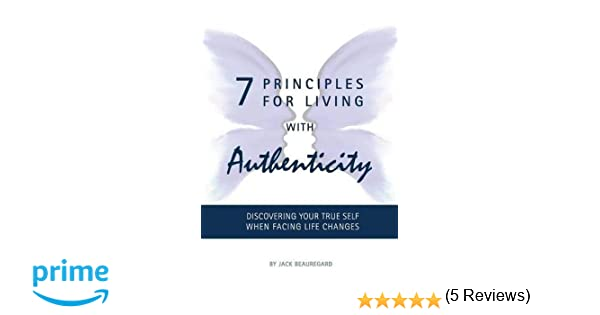 7 Principles for Living with Authenticity: Discovering Your True ...