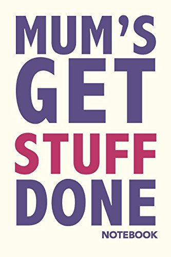 Mum's Get Stuff Done: Lined Notebook (Contemporary Journals Series)