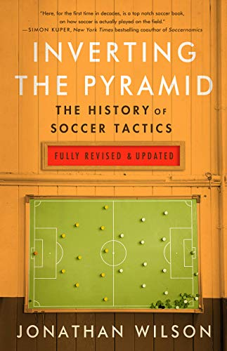 Inverting The Pyramid: The History of Soccer Tactics (English Edition)