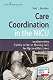 Care Coordination in the NICU: Implementing Family-Centered Nursing Care for Optimal Outcomes
