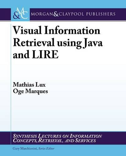 visual-information-retrieval-using-java-and-lire-synthesis-lectures-on-information-concepts-retrieva