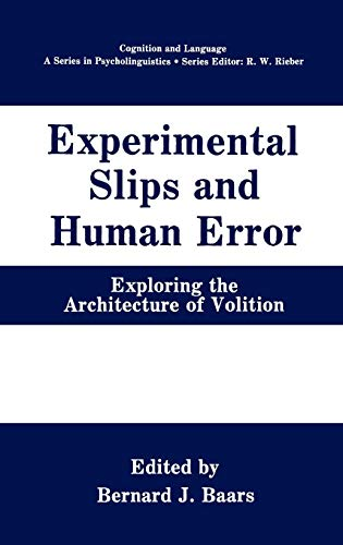 Experimental Slips and Human Error: Exploring the Architecture of Volition (Cognition and Language: A Series in Psycholi