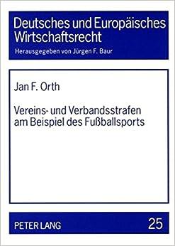 Vereins- Und Verbandsstrafen Am Beispiel Des Fussballsports (Deutsches Und Europaeisches Wirtschaftsrecht)