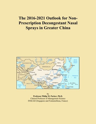 The 2016-2021 Outlook for Non-Prescription Decongestant Nasal Sprays in Greater China (Nasal Decongestant Prescription)
