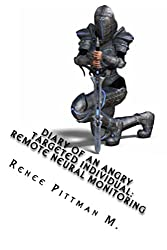 Diary of an Angry Targeted Individual: Remote Neural Monitoring (Mind Control Technology book series 4)