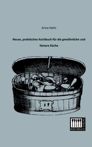 Download Neues, praktisches Kochbuch fuer die gewoehnliche und feinere Kueche (German Edition) pdf