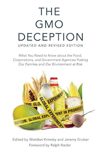 The GMO Deception: What You Need to Know about the Food, Corporations, and Government Agencies Putting Our Families and Our Environment at Risk (Potential Health Hazards Of Genetically Engineered Foods)