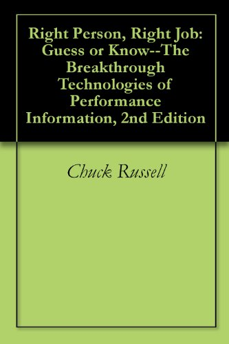 Right Person, Right Job: Guess or Know--The Breakthrough Technologies of Performance Information, 2nd - Technologies Performance Jobs