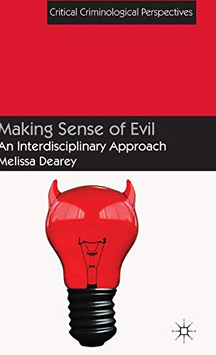 Making Sense of Evil: An Interdisciplinary Approach (Critical Criminological Perspectives)