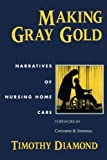 Making Gray Gold: Narratives of Nursing Home Care (Women in Culture and Society)