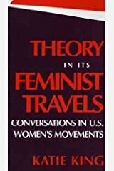 Theory in Its Feminist Travels: Conversations in U. S. Women's Movements Paperback