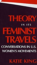 Theory in Its Feminist Travels: Conversations in U. S. Women's Movements