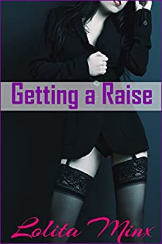 Getting a Raise: An Older Man Younger Woman Billionaire MFMM Experience. (eXplicitTales: Group Fun Book 5) by [Minx, Lolita]