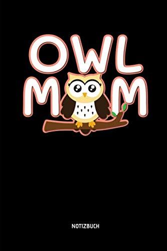 (Owl Mom - Notizbuch: Lustiges Liniertes Eulen Notizbuch. Tolle Zubehör & Geschenk Idee für Eulen Liebhaber zum Muttertag. (German Edition))