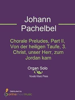 Chorale Preludes, Part II, Von der heiligen Taufe, 3. Christ, unser