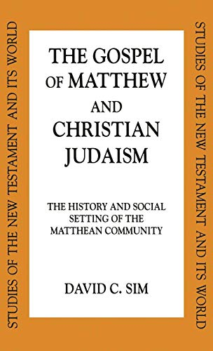 The Gospel of Matthew and Christian Judaism: The History and Social Setting of the Matthean Community (Studies of the New Testament and Its World)