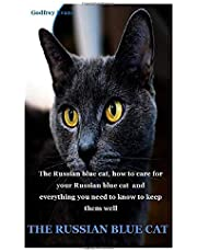 THE RUSSIAN BLUE CAT: The Russian blue cat, how to care for your Russian blue cat and everything you need to know to keep them well
