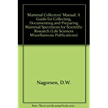Mammal collectors' manual: A guide for collecting, documenting, and preparing mammal specimens for scientific research